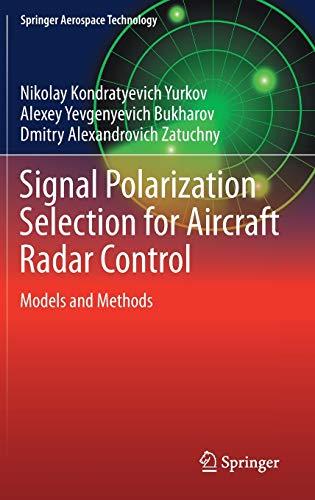 Compare Textbook Prices for Signal Polarization Selection for Aircraft Radar Control: Models and Methods Springer Aerospace Technology 1st ed. 2021 Edition ISBN 9789813349636 by Yurkov, Nikolay Kondratyevich,Bukharov, Alexey Yevgenyevich,Zatuchny, Dmitry Alexandrovich