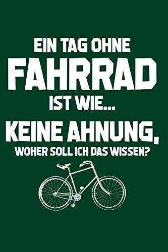 Tag ohne Fahrrad? Unmöglich!: Notizbuch / Notizheft für Fahrradfahrer Rad-Fahrer Rennrad BMX MTB A5 (6x9in) dotted Punktraster