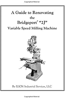 "A Guide to Renovating the Bridgeport ""2J"" Variable Speed Milling Machine"