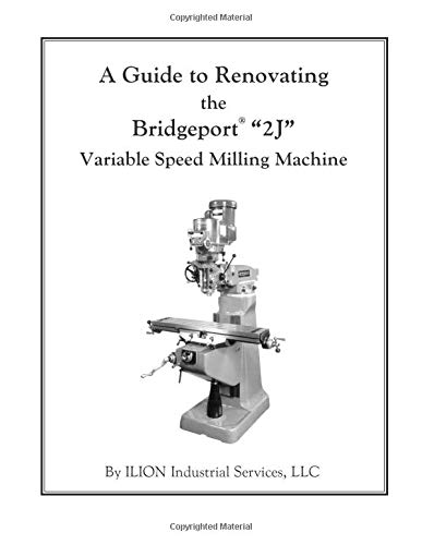 """A Guide to Renovating the Bridgeport """"2J"""" Variable Speed Milling Machine"""