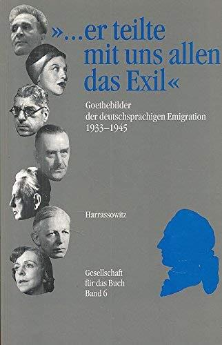 ... er teilte mit uns allen das Exil: Goethebilder der deutschsprachigen Emigration 1933-1945. Eine Ausstellung des Deutschen Exilarchivs 1933-1945 Die Deutsche Bibliothek (Gesellschaft für das Buch)