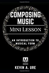 Composing Music: An Introduction to Musical Form Paperback