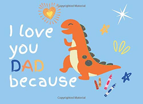 I Love You Dad Because: Fill In The Blank and Creative Book gift for Dad From Kids Under 10 With Prompts to Show What I Love About Dad | Dad ... (Dad I Wrote A Book About You | Amazing)