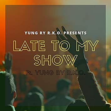 Late to My Show