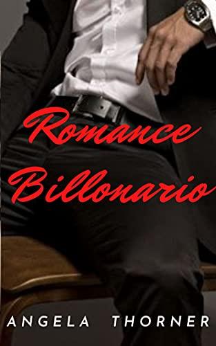 ROMANCE BILLONARIO de ANGELA THORNER