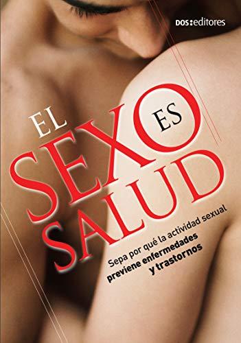 EL SEXO ES SALUD: sepa por qué la actividad sexual previene enfermedades y trastornos (SEXO Y SEXUALIDAD nº 3)
