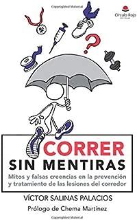 Correr sin mentiras. Mitos y falsas creencias en la prevención y tratamiento de las lesiones del corredor (Spanish Edition)