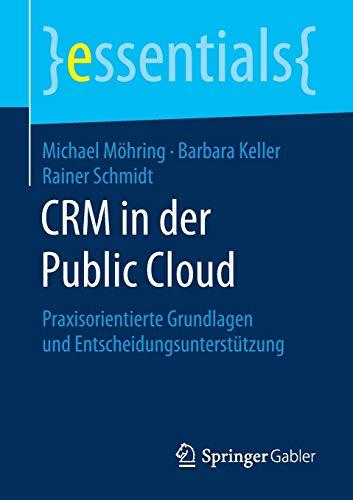 CRM in der Public Cloud: Praxisorientierte Grundlagen und Entscheidungsunterstützung (essentials)