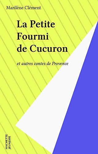 La Petite Fourmi de Cucuron: et autres contes de Provence (Le livre de poche) (French Edition)