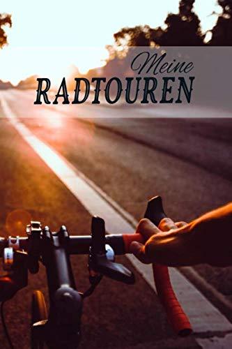 Meine Radtouren: Fahrrad Tourenbuch: Fahrradtour Radtour Tagebuch Notizbuch Für Mountainbiker, Radsportler, Radfahrer Und Fahrrad Fans. Der handliche Begleiter für den Fahrrad Ausflug.