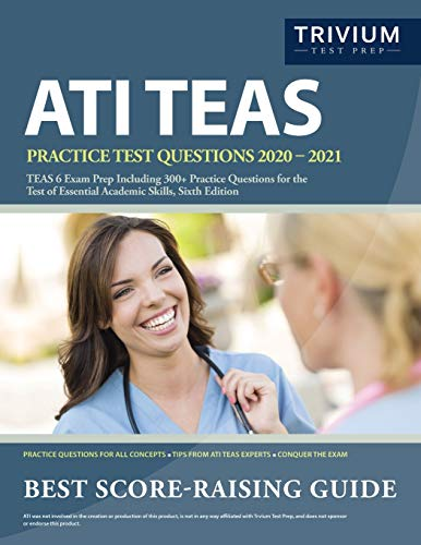 ATI TEAS Practice Test Questions 2020-2021: TEAS 6 Exam Prep Including 300+ Practice Questions for the Test of Essential Academic Skills, Sixth Edition