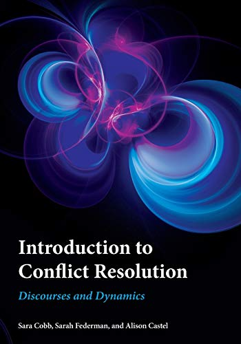Compare Textbook Prices for Introduction to Conflict Resolution: Discourses and Dynamics Reprint Edition ISBN 9781786608529 by Cobb, Sara,Federman, Sarah,Castel Core Instructor for Peace and Conflict Studies at the University of Colorado Boulder, Alison