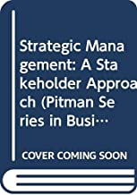 Strategic Management: A Stakeholder Approach (Pitman Series in Business and Public Policy)