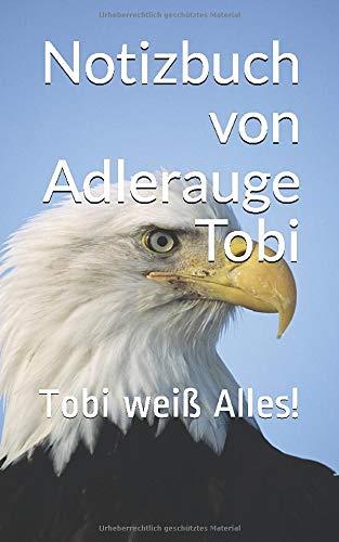 Notizbuch von Adlerauge Tobi: Tobi weiß Alles!