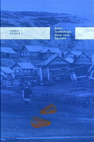 Anton Tschechows Reise nach Sachalin (Ferne Spuren)