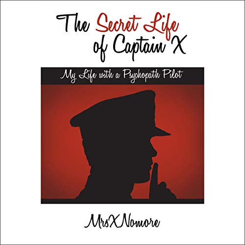 The Secret Life of Captain X: My Life with a Psychopath Pilot audiobook cover art