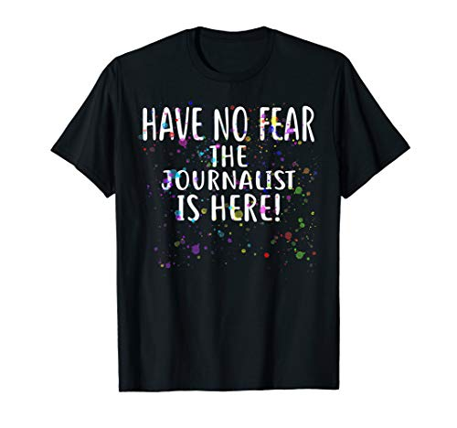 Have no Fear The JOURNALIST is Here! T-Shirt for JOURNALISTS T-Shirt