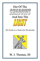 Out of the Shadows and into the Light: The Exodus As a Pattern for Discipleship