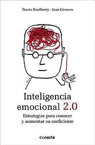 Inteligencia emocional 2.0: Estrategias para conocer y aumentar su coeficiente par Travis Bradberry