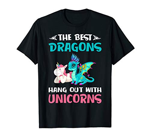 Funny Gifts -The Best Dragons Hangout With Unicorns T-Shirt