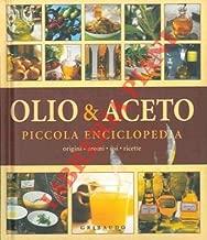 Olio & aceto. Origini. Aromi. Usi. Ricette. Piccola enciclopedia.