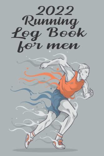 Compare Textbook Prices for 2022 Running Log Book for Men: Running Journal 2022, Running Calendar 2022, Runners Training Diary, Running Planner 2022, Jogging Journal, Running ... Portable Size, Matte Cover, Gift For Runners  ISBN 9798492043599 by 2022 Running Log