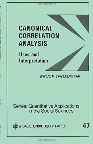 THOMPSON: CANONICAL CORRELATION ANALYSIS (P): Uses and Interpretation (Quantitative Applications in the Social Sciences, Band 47)