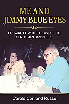 Me And Jimmy Blue Eyes: Growing Up with the Last of the Gentleman Gangsters by [Carole Cortland Russo]