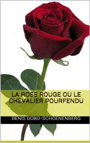 La rose rouge ou le chevalier pourfendu (French Edition)