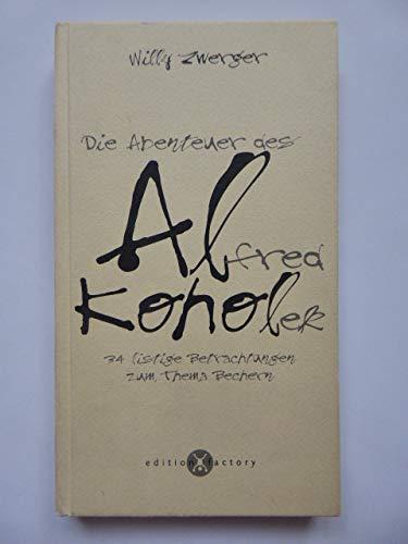 Die Abenteuer des Alfred Koholek. 34 listige Betrachtungen zum Thema Bechern