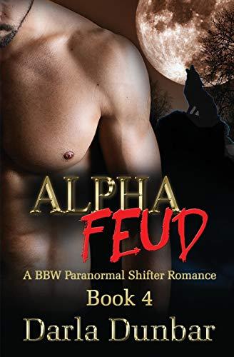 Alpha Feud: A BBW Paranormal Shifter Romance - Book 4 (The Alpha Feud BBW Paranormal Shifter Romance Series)
