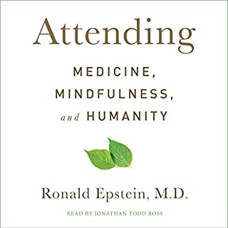 Attending     Medicine, Mindfulness, and Humanity              By:                                                                                                                                 Dr. Ronald Epstein M.D.                               Narrated by:                                                                                                                                 Jonathan Todd Ross                      Length: 7 hrs and 52 mins     Not rated yet     Overall 0.0