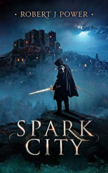 Spark City: Book One of the Spark City Cycle by [Robert J Power]