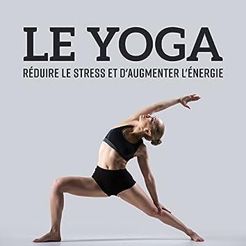 Le yoga - Réduire le stress et d'augmenter l'énergie, L'harmonie, La santé de votre corps et de votre esprit