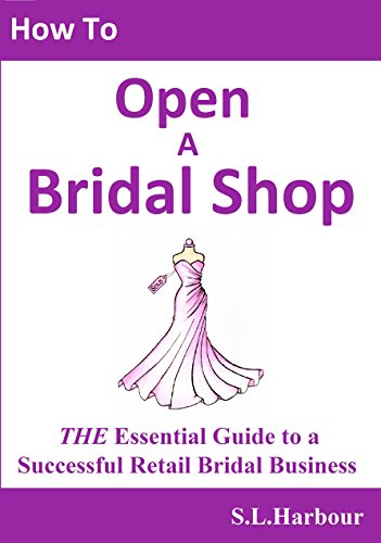 How to Open a Bridal Shop, The Essential Guide to a Successful Retail Bridal Business (English Edition)