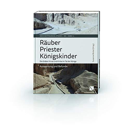 Räuber – Priester – Königskinder. Die Gräber KV 40 und KV 64 im Tal der Könige.: Auswertung und Befunde (Swiss Egyptological Studies: (SES))