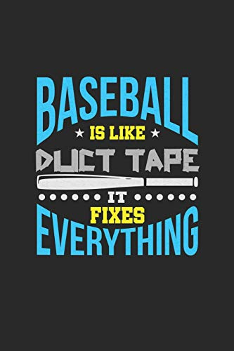 Baseball Is Like Duct Tape It Fixes Everything: Blank Lined Notebook for the Biggest Baseball Fans