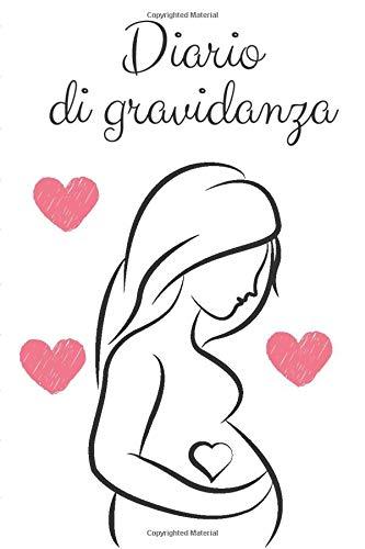 Diario Gravidanza: Un Diario per le tue Emozioni e i tuoi Ricordi durante i Nove Mesi di Gravidanza