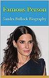 Famous Person: Sandra Bullock Biography