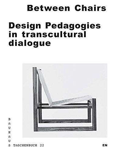 Between Chairs: Design Pedagogies in transcultural Dialogue (Bauhaus Taschenbuch, Band 22)
