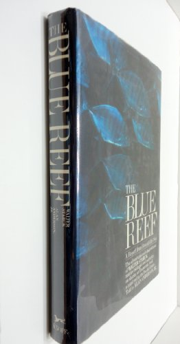 The Blue Reef : a Report from Beneath the Sea : the Adventures and Observations of Walter Starck, Marine Biologist and Authority on Sharks, At Enewetak Atoll, a Coral Reef in the South Pacific / Told by Alan Anderson, Jr