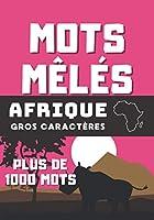 Mots Mêlés - Afrique - Gros caractères - Plus de 1000 mots: Adultes - seniors - Grilles et solutions - 105 pages