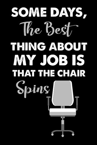 Some days, the best thing about my job is that the chair spins: Funny notebook gift idea, funny notebook,Funny Quote   Inspirational Journal, 120 Pages, 6x9, Soft Cover, Matte Finish