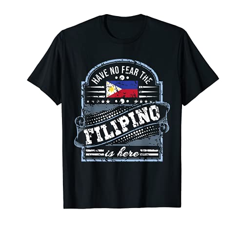 Philippines Gifts - Have No Fear The Filipino Is Here T-Shirt
