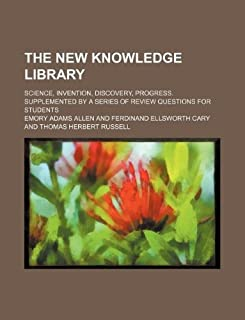 The New Knowledge Library; Science, Invention, Discovery, Progress. Supplemented by a Series of Review Questions for Students