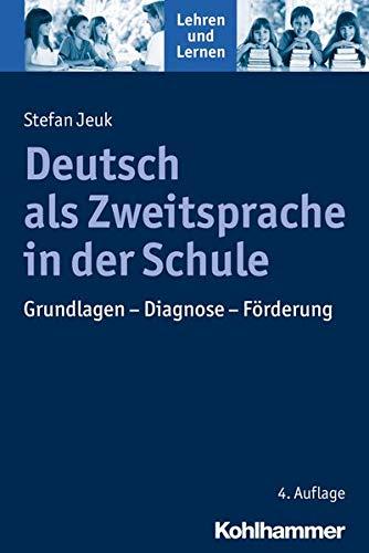 Deutsch als Zweitsprache in der Schule: Grundlagen - Diagnose - Förderung (Lehren und Lernen)