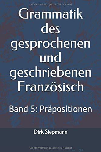 Grammatik des gesprochenen und geschriebenen Französisch: Band 5: Präpositionen