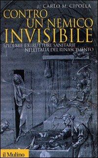 Contro un nemico invisibile. Epidemie e strutture sanitarie nell'Italia del Rinascimento
