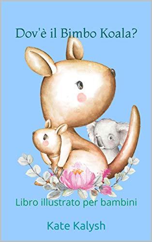 Dov'è il Bimbo Koala?: Libro illustrato per bambini (Italian Edition)