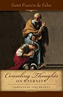 Consoling Thoughts On Eternity (Consoling Thoughts of St. Francis De Sales)